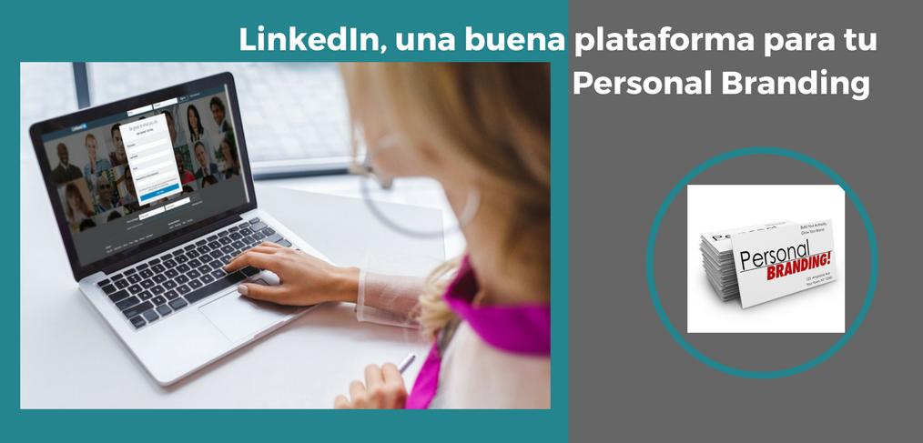 LinkedIn, una buena plataforma para tu Personal Branding